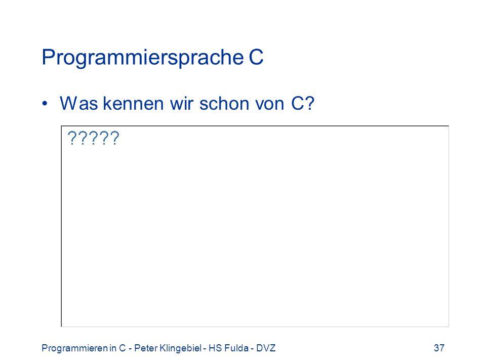 Programmieren in C - Peter Klingebiel - HS Fulda - DVZ37 Programmiersprache C Was kennen wir schon von C?