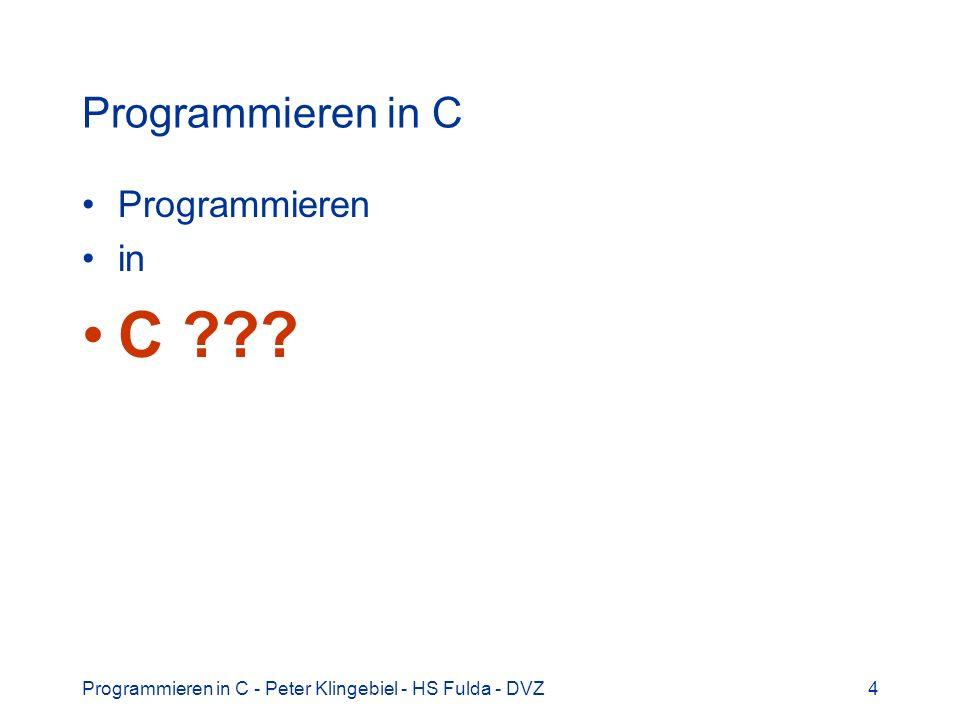 Programmieren in C - Peter Klingebiel - HS Fulda - DVZ4 Programmieren in C Programmieren in C ???