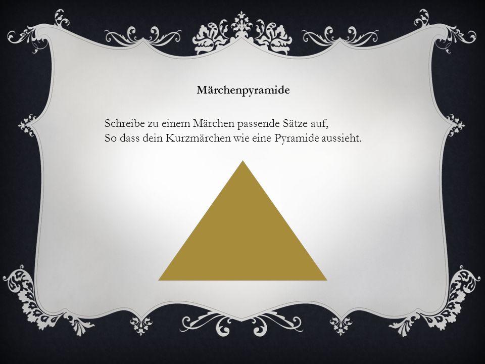 Märchenpyramide Schreibe zu einem Märchen passende Sätze auf, So dass dein Kurzmärchen wie eine Pyramide aussieht.