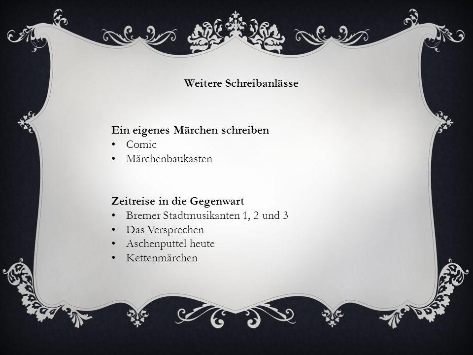 Weitere Schreibanlässe Ein eigenes Märchen schreiben Comic Märchenbaukasten Zeitreise in die Gegenwart Bremer Stadtmusikanten 1, 2 und 3 Das Versprechen Aschenputtel heute Kettenmärchen