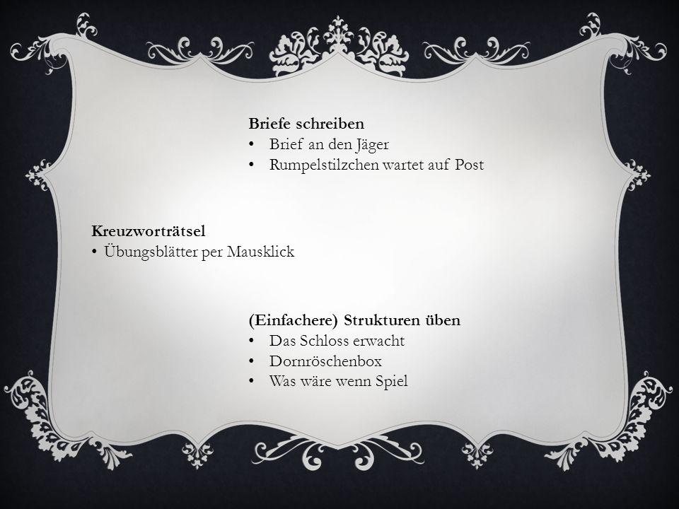 Briefe schreiben Brief an den Jäger Rumpelstilzchen wartet auf Post Kreuzworträtsel Übungsblätter per Mausklick (Einfachere) Strukturen üben Das Schloss erwacht Dornröschenbox Was wäre wenn Spiel