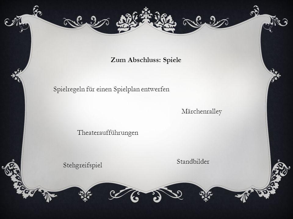 Zum Abschluss: Spiele Spielregeln für einen Spielplan entwerfen Märchenralley Theateraufführungen Standbilder Stehgreifspiel