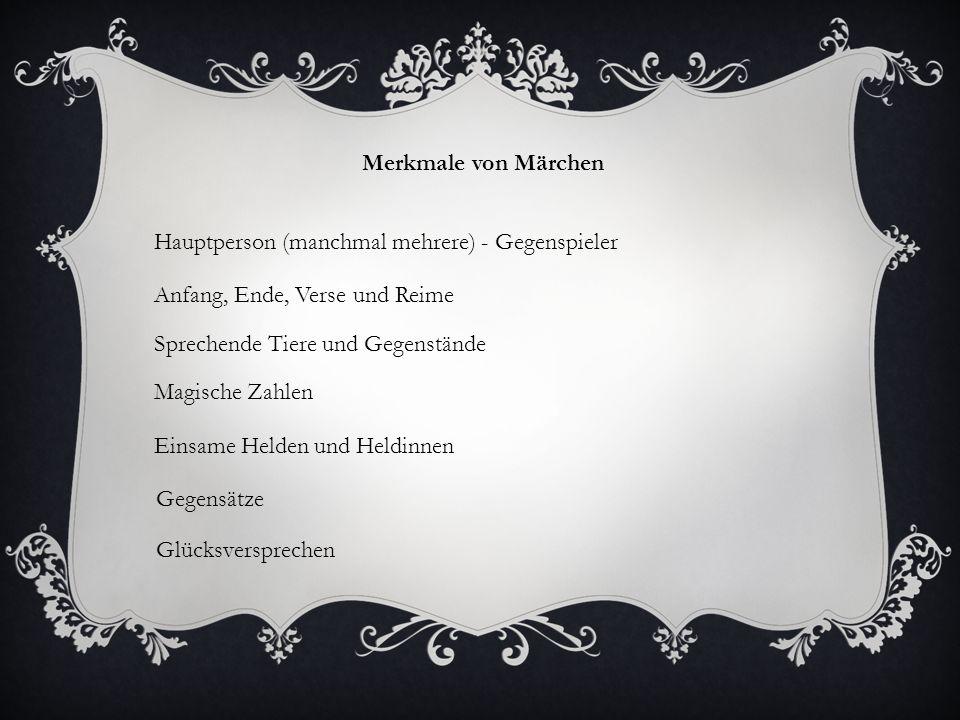 Merkmale von Märchen Hauptperson (manchmal mehrere) - Gegenspieler Sprechende Tiere und Gegenstände Magische Zahlen Anfang, Ende, Verse und Reime Eins