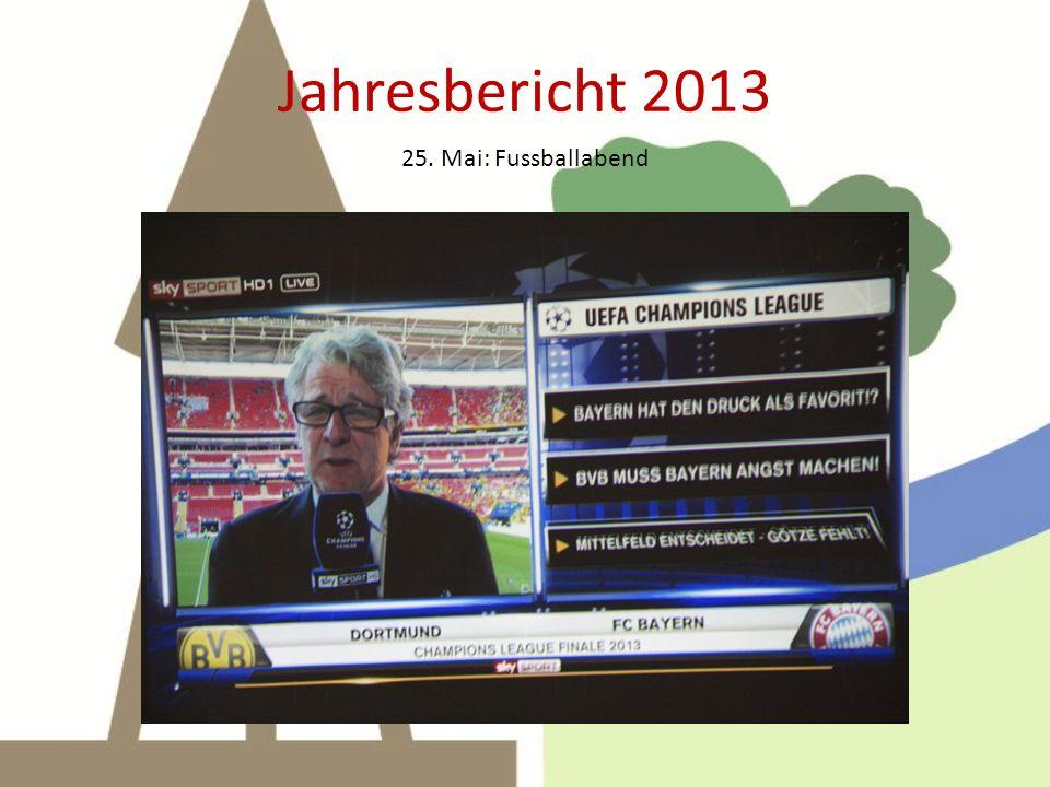 Jahresbericht 2013 25. Mai: Fussballabend