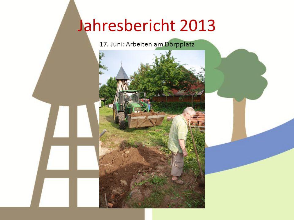 Jahresbericht 2013 29. Juni: Pflasterarbeiten der Firma wst und Räumarbeiten des Dörpvereins