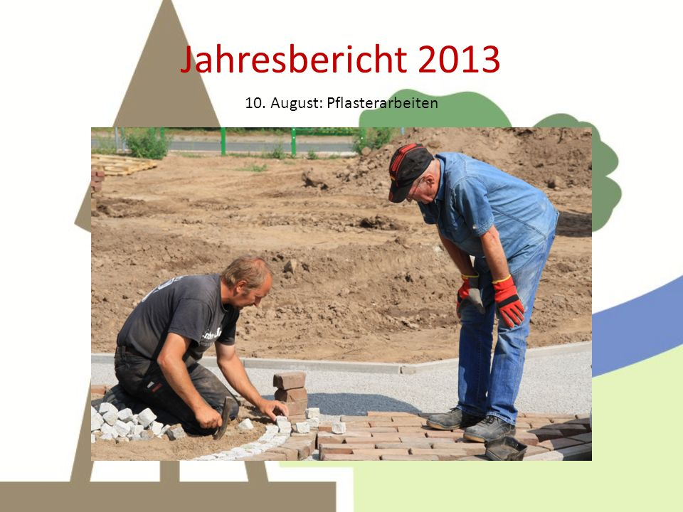 Jahresbericht 2013 12. August: Aufräumarbeiten