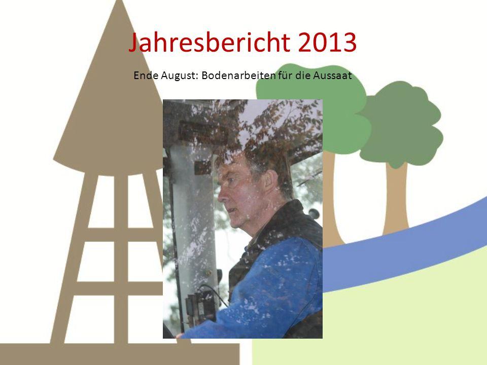 Jahresbericht 2013 Ende August: Bodenarbeiten für die Aussaat