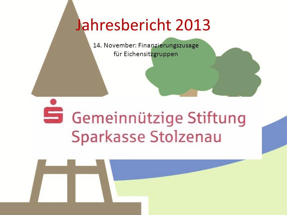 Jahresbericht 2013 14. November: Finanzierungszusage für Eichensitzgruppen