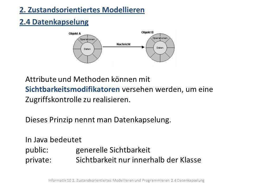 Informatik 10 2. Zustandsorientiertes Modellieren und Programmieren 2.4 Datenkapselung 2. Zustandsorientiertes Modellieren 2.4 Datenkapselung Attribut
