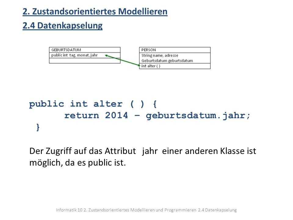 Informatik 10 2. Zustandsorientiertes Modellieren und Programmieren 2.4 Datenkapselung 2. Zustandsorientiertes Modellieren 2.4 Datenkapselung public i