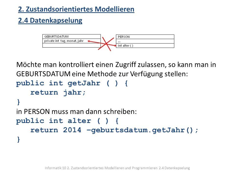 Informatik 10 2. Zustandsorientiertes Modellieren und Programmieren 2.4 Datenkapselung 2. Zustandsorientiertes Modellieren 2.4 Datenkapselung Möchte m
