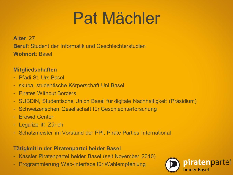 Pat Mächler Alter: 27 Beruf: Student der Informatik und Geschlechterstudien Wohnort: Basel Mitgliedschaften Pfadi St. Urs Basel skuba, studentische Kö