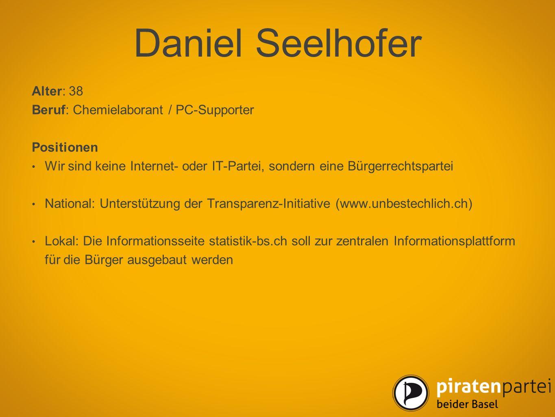 Daniel Seelhofer Alter: 38 Beruf: Chemielaborant / PC-Supporter Positionen Wir sind keine Internet- oder IT-Partei, sondern eine Bürgerrechtspartei Na