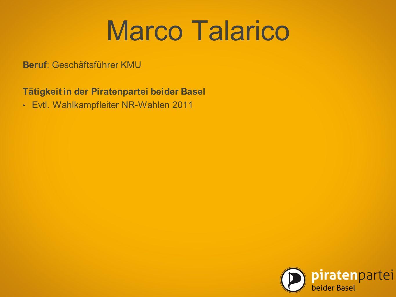 Marco Talarico Beruf: Geschäftsführer KMU Tätigkeit in der Piratenpartei beider Basel Evtl. Wahlkampfleiter NR-Wahlen 2011
