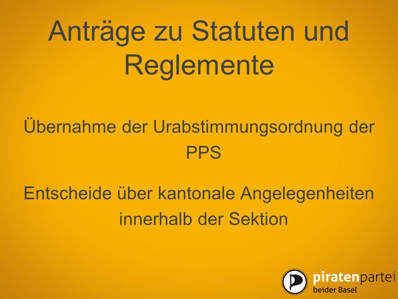 Anträge zu Statuten und Reglemente Übernahme der Urabstimmungsordnung der PPS Entscheide über kantonale Angelegenheiten innerhalb der Sektion