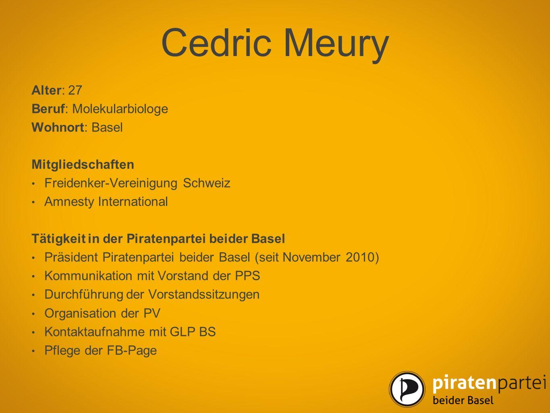 Cedric Meury Alter: 27 Beruf: Molekularbiologe Wohnort: Basel Mitgliedschaften Freidenker-Vereinigung Schweiz Amnesty International Tätigkeit in der P
