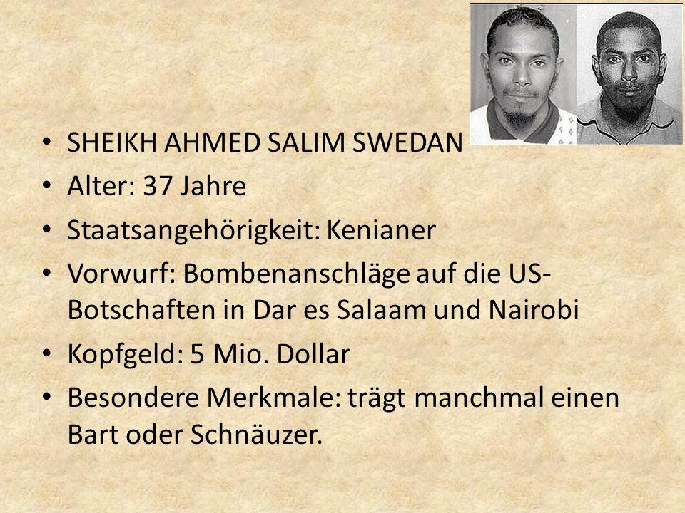 SHEIKH AHMED SALIM SWEDAN Alter: 37 Jahre Staatsangehörigkeit: Kenianer Vorwurf: Bombenanschläge auf die US- Botschaften in Dar es Salaam und Nairobi