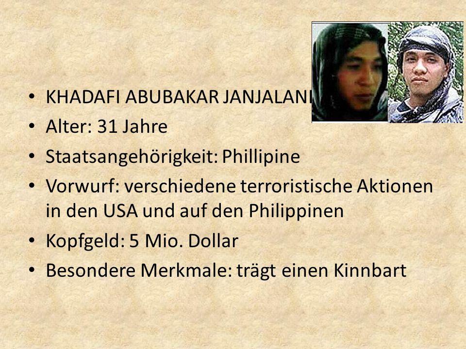 KHADAFI ABUBAKAR JANJALANI Alter: 31 Jahre Staatsangehörigkeit: Phillipine Vorwurf: verschiedene terroristische Aktionen in den USA und auf den Philip