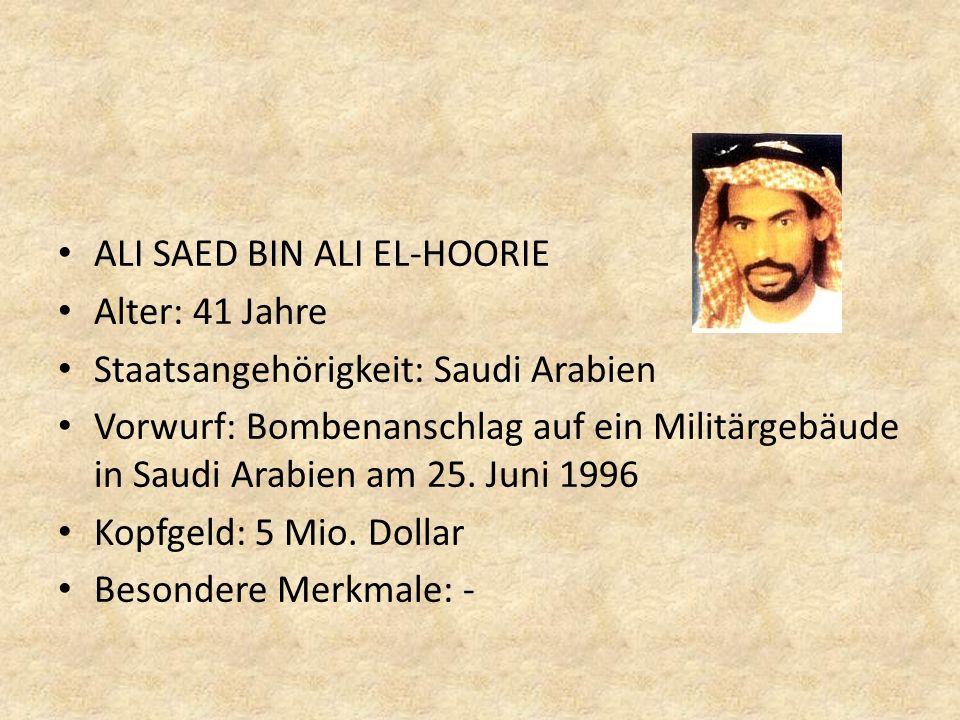 ALI SAED BIN ALI EL-HOORIE Alter: 41 Jahre Staatsangehörigkeit: Saudi Arabien Vorwurf: Bombenanschlag auf ein Militärgebäude in Saudi Arabien am 25. J