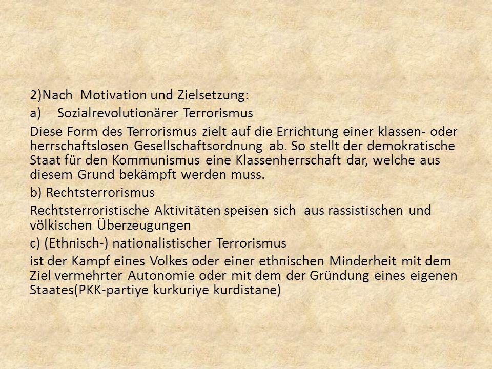 2)Nach Motivation und Zielsetzung: a)Sozialrevolutionärer Terrorismus Diese Form des Terrorismus zielt auf die Errichtung einer klassen- oder herrscha