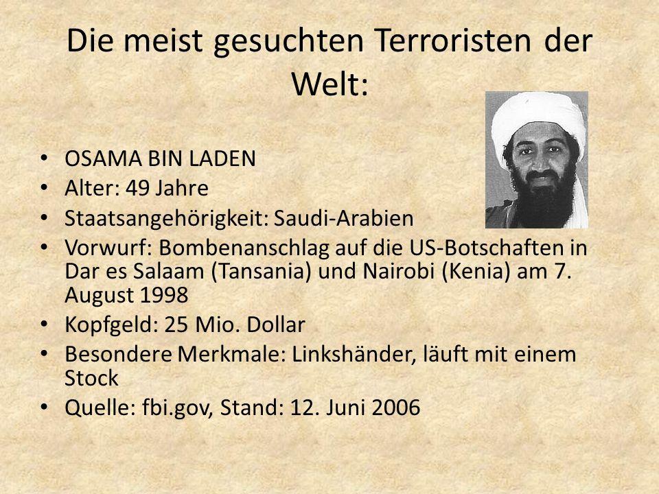 Die meist gesuchten Terroristen der Welt: OSAMA BIN LADEN Alter: 49 Jahre Staatsangehörigkeit: Saudi-Arabien Vorwurf: Bombenanschlag auf die US-Botsch