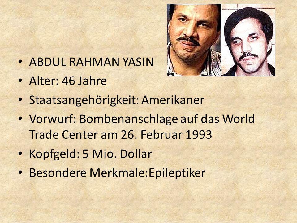ABDUL RAHMAN YASIN Alter: 46 Jahre Staatsangehörigkeit: Amerikaner Vorwurf: Bombenanschlage auf das World Trade Center am 26. Februar 1993 Kopfgeld: 5
