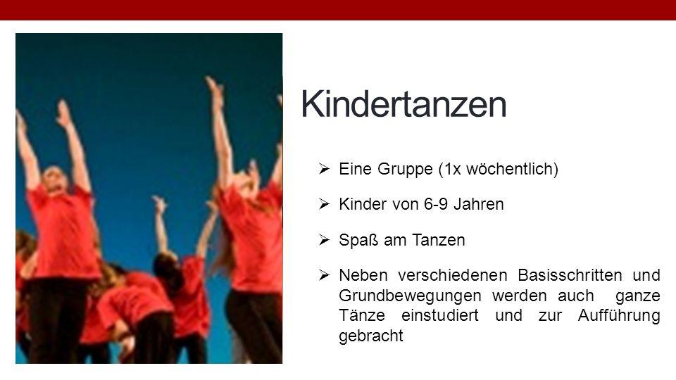 Kindertanzen Eine Gruppe (1x wöchentlich) Kinder von 6-9 Jahren Spaß am Tanzen Neben verschiedenen Basisschritten und Grundbewegungen werden auch ganz