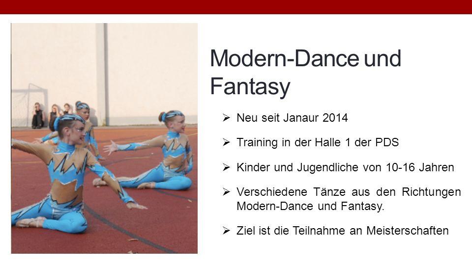 Modern-Dance und Fantasy Neu seit Janaur 2014 Training in der Halle 1 der PDS Kinder und Jugendliche von 10-16 Jahren Verschiedene Tänze aus den Richt
