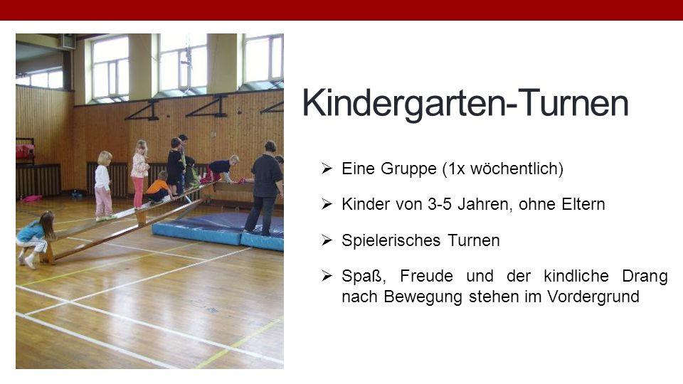 Kindergarten-Turnen Eine Gruppe (1x wöchentlich) Kinder von 3-5 Jahren, ohne Eltern Spielerisches Turnen Spaß, Freude und der kindliche Drang nach Bew