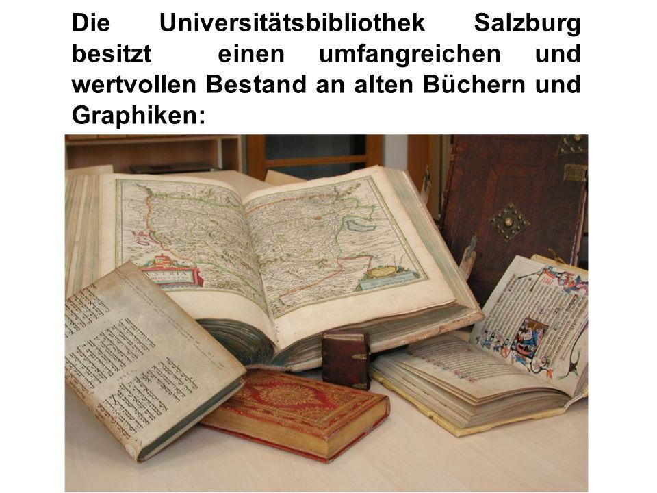 Die Universitätsbibliothek Salzburg besitzt einen umfangreichen und wertvollen Bestand an alten Büchern und Graphiken: