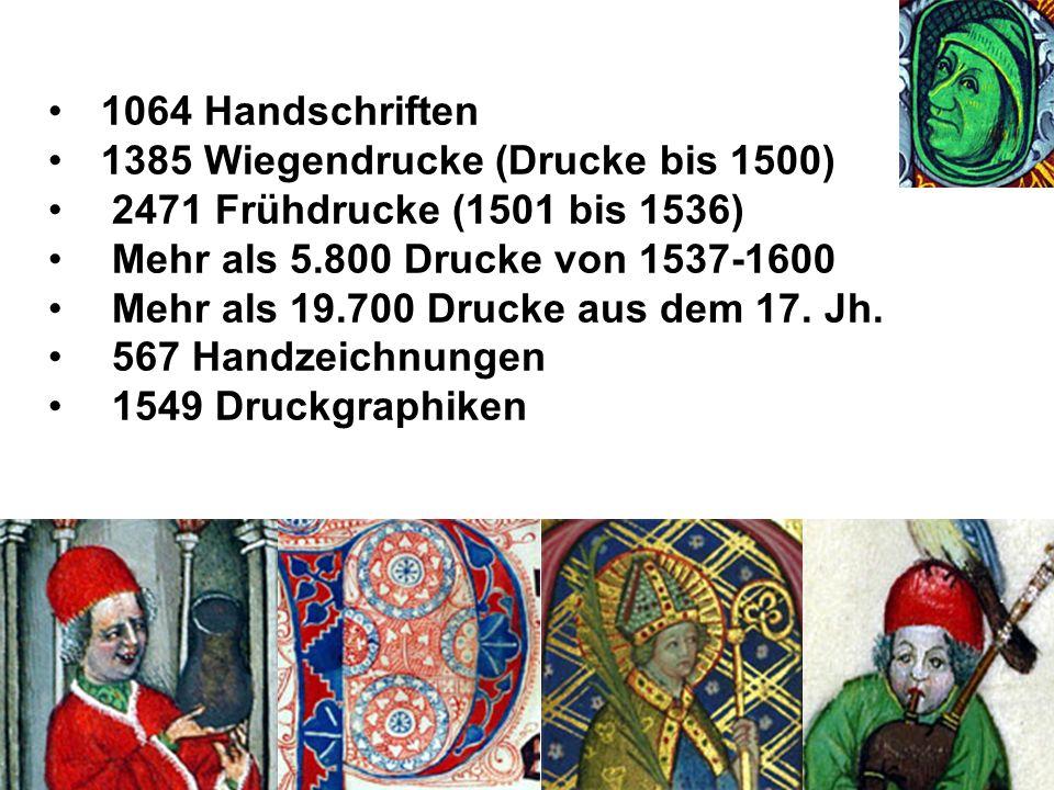 1064 Handschriften 1385 Wiegendrucke (Drucke bis 1500) 2471 Frühdrucke (1501 bis 1536) Mehr als 5.800 Drucke von 1537-1600 Mehr als 19.700 Drucke aus
