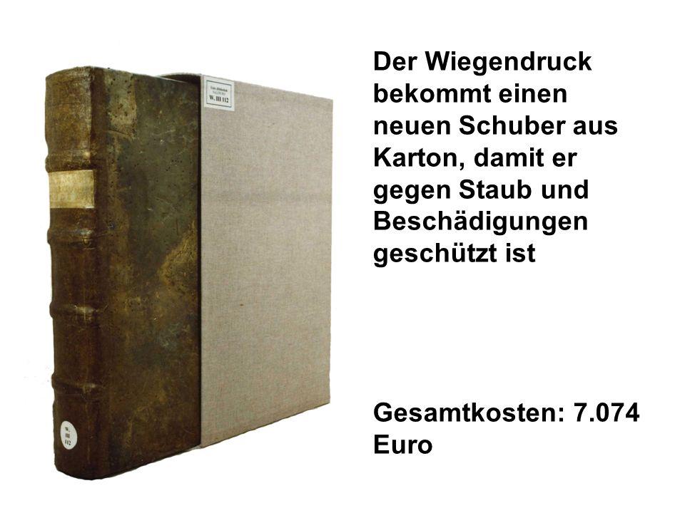 Der Wiegendruck bekommt einen neuen Schuber aus Karton, damit er gegen Staub und Beschädigungen geschützt ist Gesamtkosten: 7.074 Euro
