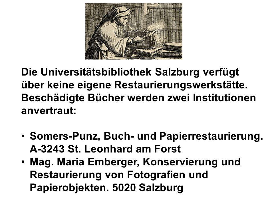 Die Universitätsbibliothek Salzburg verfügt über keine eigene Restaurierungswerkstätte. Beschädigte Bücher werden zwei Institutionen anvertraut: Somer