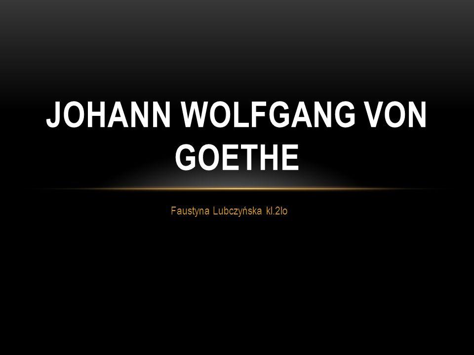 Faustyna Lubczyńska kl.2lo JOHANN WOLFGANG VON GOETHE