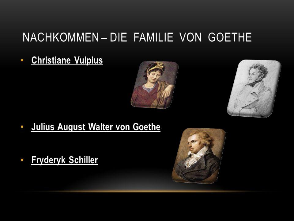 NACHKOMMEN – DIE FAMILIE VON GOETHE Christiane Vulpius Julius August Walter von Goethe Fryderyk Schiller