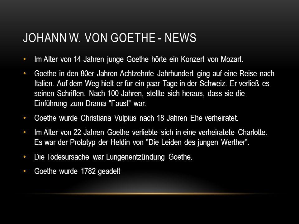 JOHANN W. VON GOETHE - NEWS Im Alter von 14 Jahren junge Goethe hörte ein Konzert von Mozart. Goethe in den 80er Jahren Achtzehnte Jahrhundert ging au