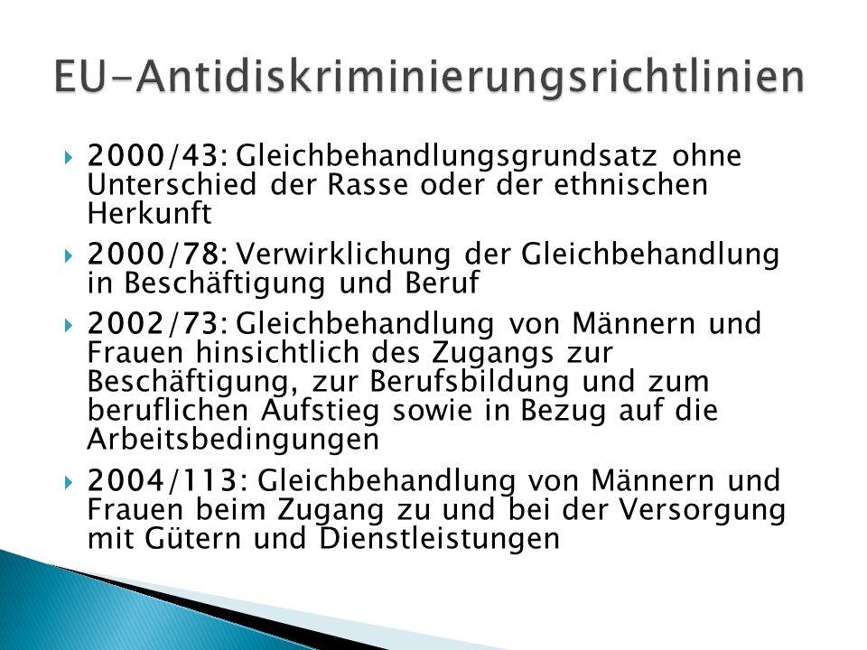 2000/43: Gleichbehandlungsgrundsatz ohne Unterschied der Rasse oder der ethnischen Herkunft 2000/78: Verwirklichung der Gleichbehandlung in Beschäftig