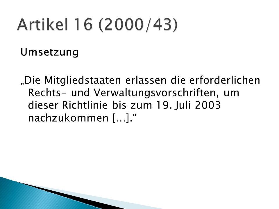 Umsetzung Die Mitgliedstaaten erlassen die erforderlichen Rechts- und Verwaltungsvorschriften, um dieser Richtlinie bis zum 19. Juli 2003 nachzukommen