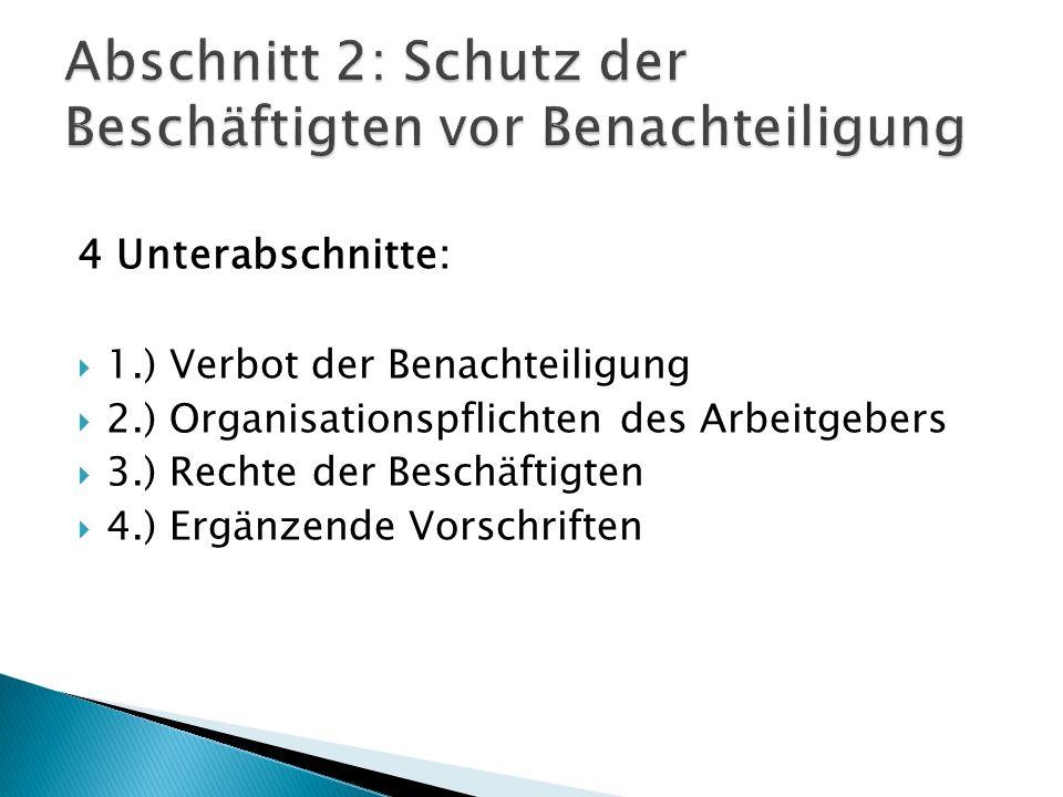 4 Unterabschnitte: 1.) Verbot der Benachteiligung 2.) Organisationspflichten des Arbeitgebers 3.) Rechte der Beschäftigten 4.) Ergänzende Vorschriften