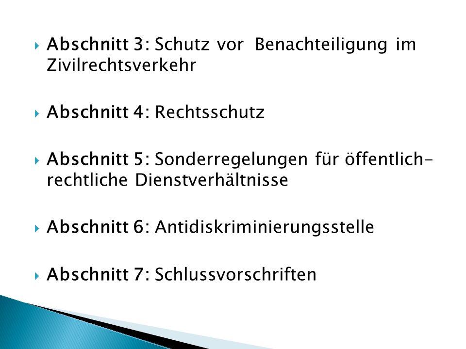 Abschnitt 3: Schutz vor Benachteiligung im Zivilrechtsverkehr Abschnitt 4: Rechtsschutz Abschnitt 5: Sonderregelungen für öffentlich- rechtliche Diens
