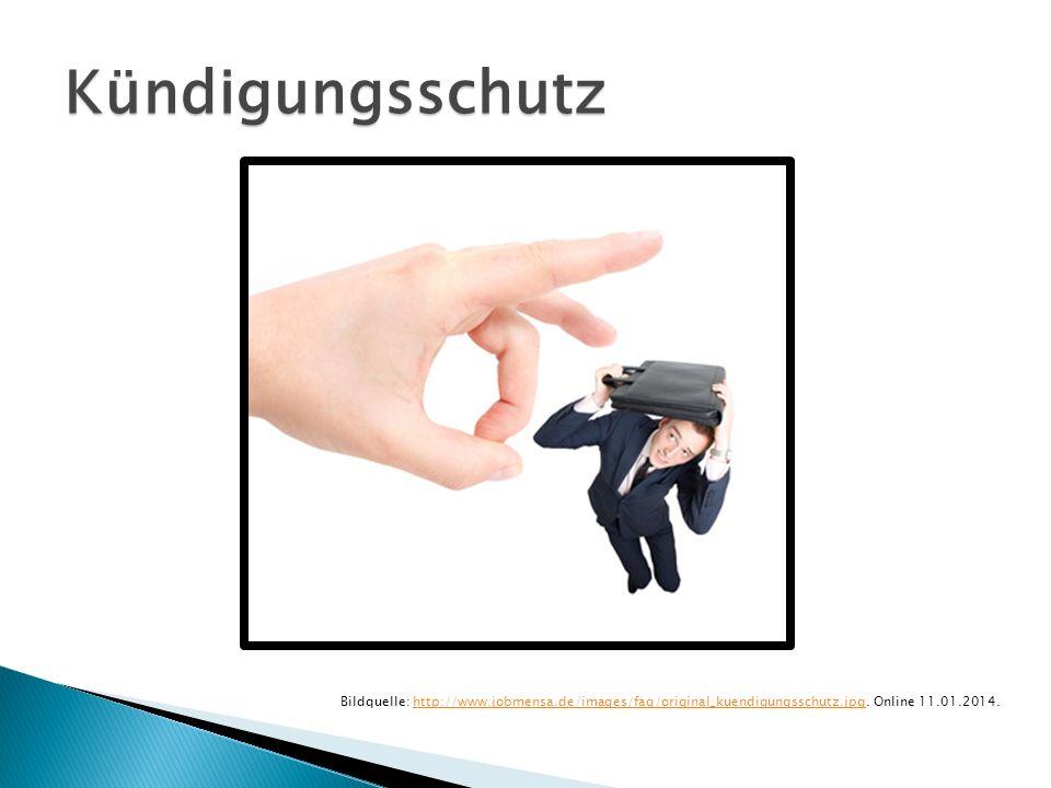 Kündigungsschutz Bildquelle: http://www.jobmensa.de/images/faq/original_kuendigungsschutz.jpg. Online 11.01.2014.http://www.jobmensa.de/images/faq/ori