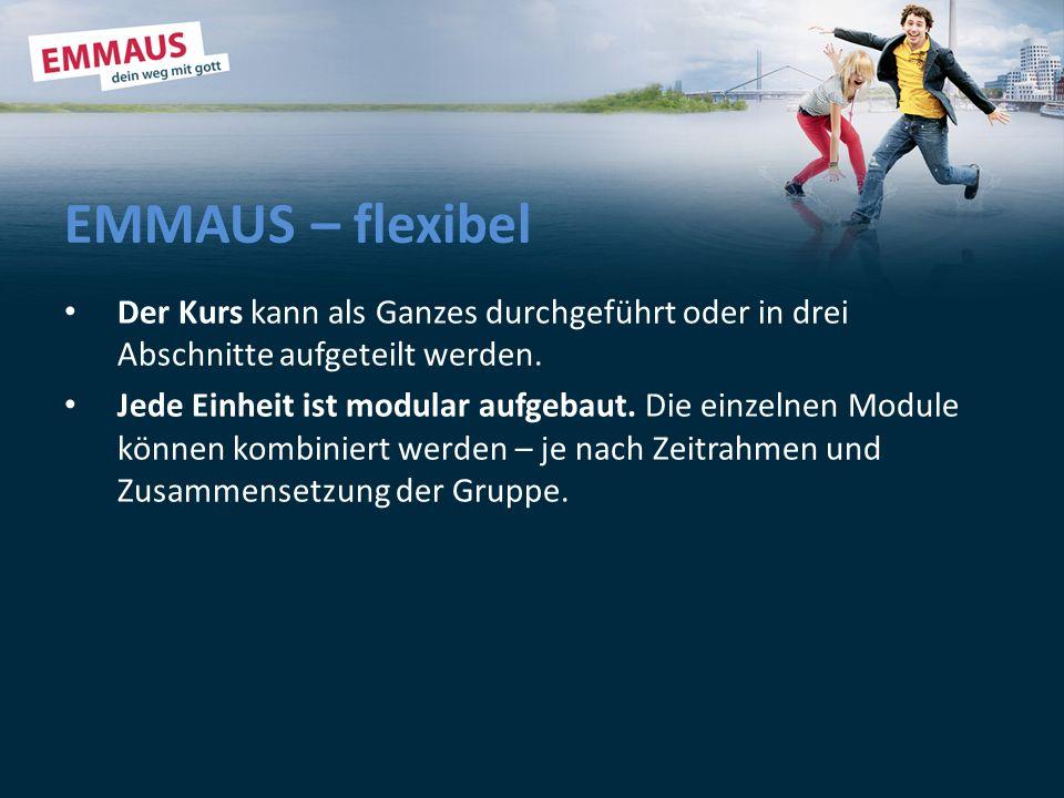 EMMAUS – flexibel Der Kurs kann als Ganzes durchgeführt oder in drei Abschnitte aufgeteilt werden.