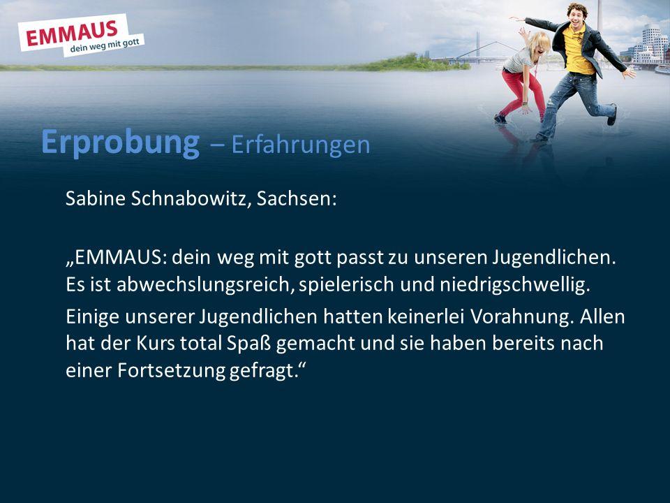 Erprobung – Erfahrungen Sabine Schnabowitz, Sachsen: EMMAUS: dein weg mit gott passt zu unseren Jugendlichen.