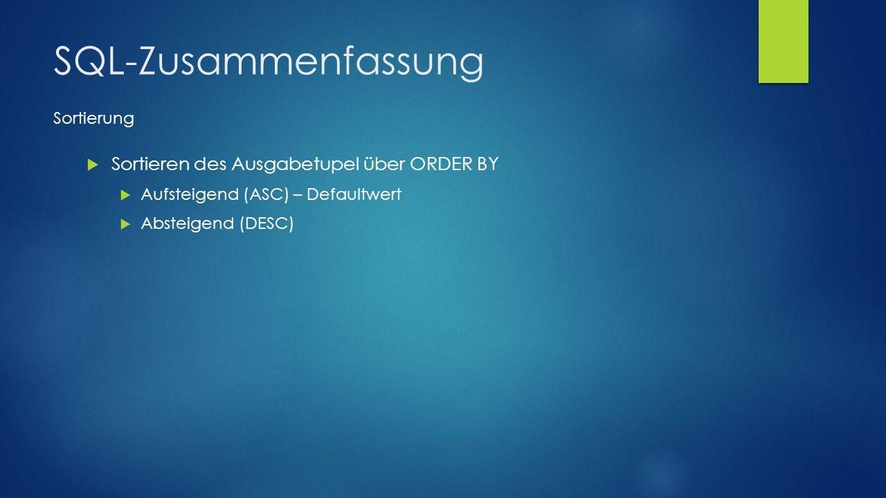 SQL-Zusammenfassung Sortierung Sortieren des Ausgabetupel über ORDER BY Aufsteigend (ASC) – Defaultwert Absteigend (DESC)
