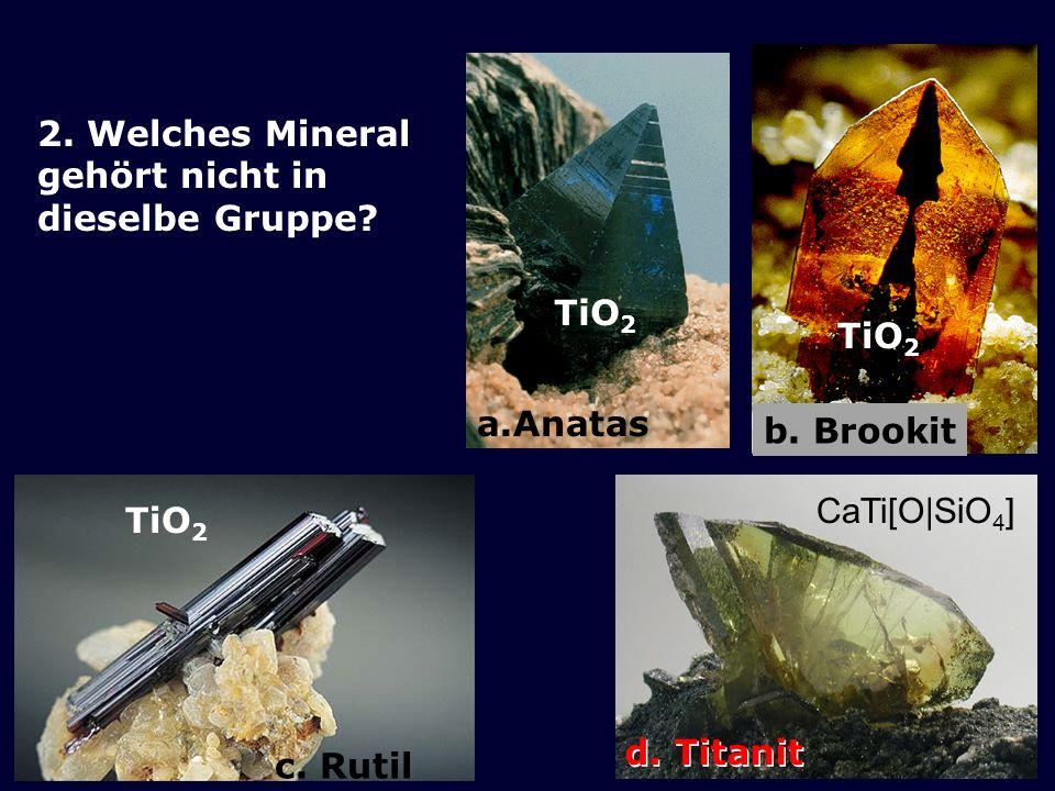 2.Welches Mineral gehört nicht in dieselbe Gruppe.