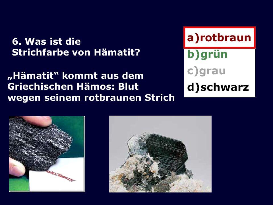 6.Was ist die Strichfarbe von Hämatit.