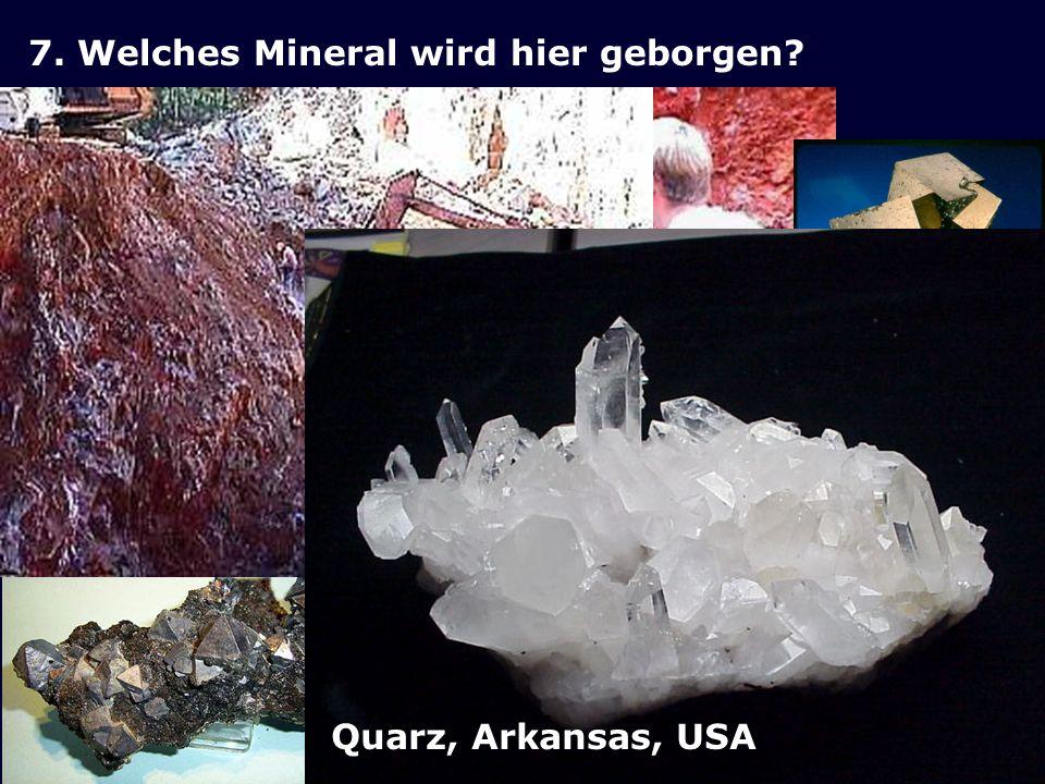 7. Welches Mineral wird hier geborgen? a)Calcit b)Pyrit c)Galenit d)Quarz Quarz, Arkansas, USA