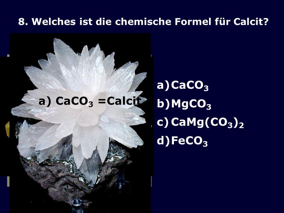 8.Welches ist die chemische Formel für Calcit.