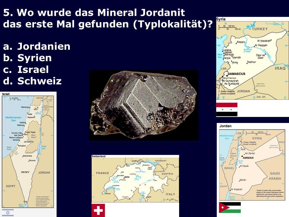 5.Wo wurde das Mineral Jordanit das erste Mal gefunden (Typlokalität).