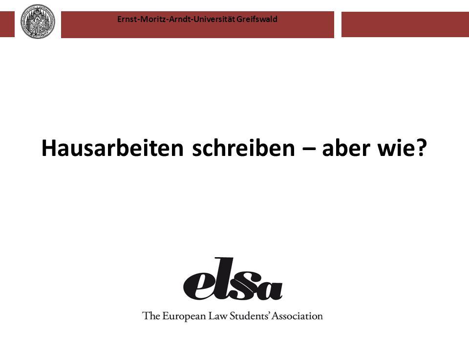 Ernst-Moritz-Arndt-Universität Greifswald Hausarbeiten schreiben – aber wie?